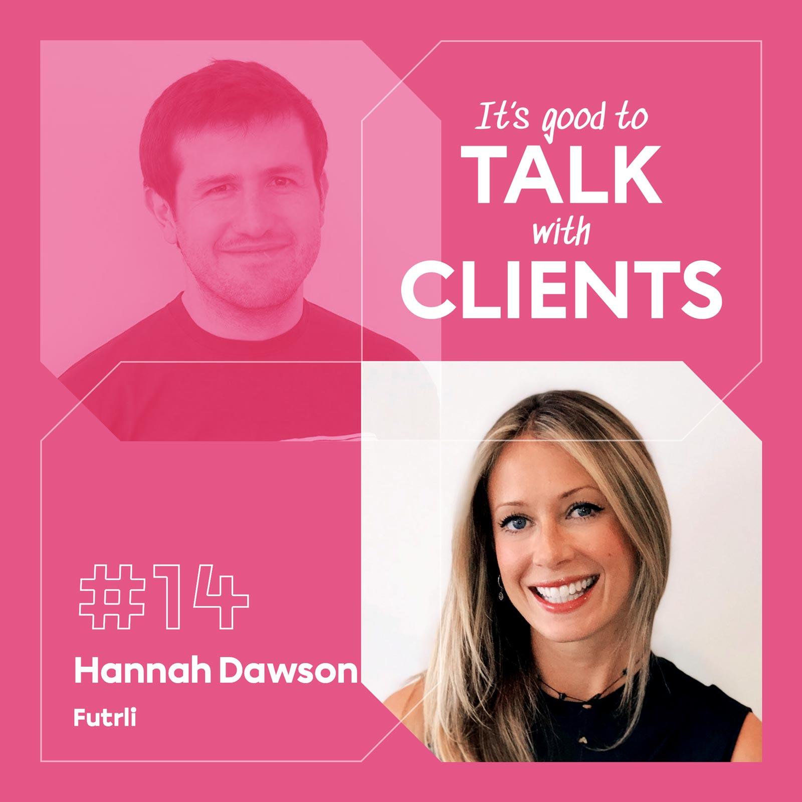 It's good to talk with... Hannah Dawson